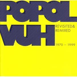 Revisited & Remixed 1970-1999 - Popol Vuh