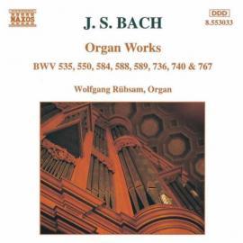 Organ Works BWV 535, 550, 584, 589, 736, 740 & 767 - Johann Sebastian Bach