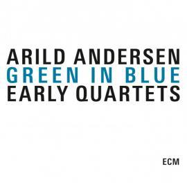 Green In Blue - Early Quartets - Arild Andersen
