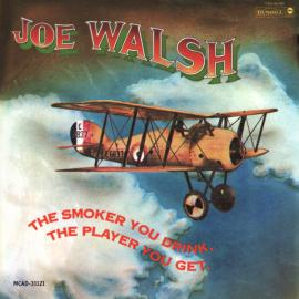 The Smoker You Drink, The Player You Get - Joe Walsh