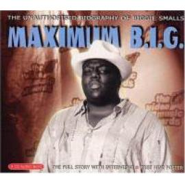 Maximum B.I.G. (The Unauthorised Biography Of Biggie Smalls) - Notorious B.I.G.