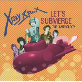 Let's Submerge:The Anthology - X-Ray Spex