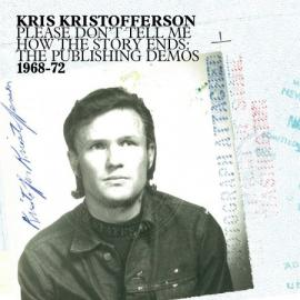 Please Don't Tell Me How The Story Ends: The Publishing Demos 1968-72 - Kris Kristofferson