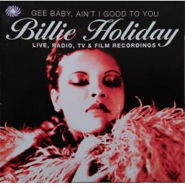 Gee Baby, Ain't I Good To You - Live, Radio, TV & Film Recordings - Billie Holiday