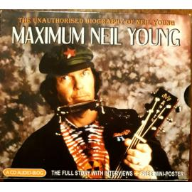 Maximum Neil Young (the unauthorised biography of Neil Young) - Neil Young