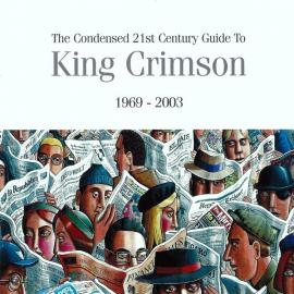 The Condensed 21st Century Guide To King Crimson 1969 - 2003 - King Crimson