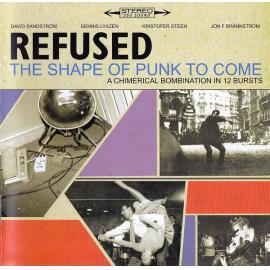 The Shape Of Punk To Come (A Chimerical Bombination In 12 Bursts) - Refused