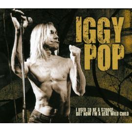 I Used To Be A Stooge, But Now I'm A Real Wild Child - Iggy Pop