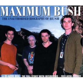 Maximum Bush (The Unauthorised Biography Of Bush) - Bush