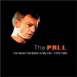 I've Never Felt Better In My Life: 1979-1982 - The Fall