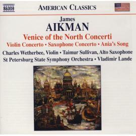 Venice Of The North Concerti (Violin Concerto • Saxophone Concerto • Ania's Song) - James Aikman