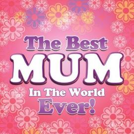 The Best Mum In The World Ever! - Various Production