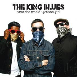 Save The World, Get The Girl - The King Blues