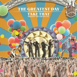 The Greatest Day - Take That Present The Circus Live - Take That