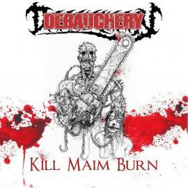 Kill Maim Burn - Debauchery
