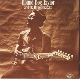 Hound Dog Taylor And The HouseRockers - Hound Dog Taylor & The House Rockers