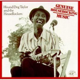 Genuine Houserocking Music - Hound Dog Taylor & The House Rockers