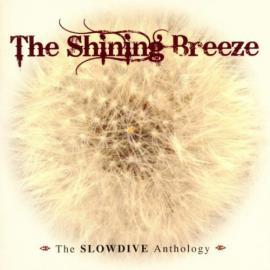 The Shining Breeze:  The Slowdive Anthology - Slowdive