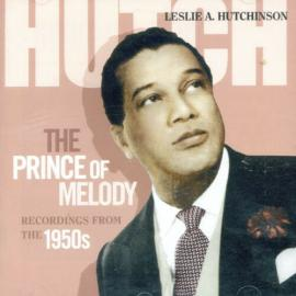 Hutch - The Prince Of Melody (Recordings From The 1950s) - Leslie Hutchinson