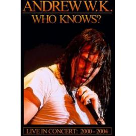 Who Knows? Live In Concert: 2000 - 2004 - Andrew W.K.
