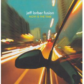 Now Is The Time - The Jeff Lorber Fusion