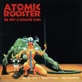 The First 10 Explosive Years - Atomic Rooster