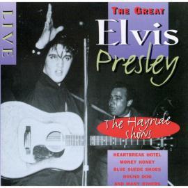 The Great Elvis Presley / Live The Hayride Shows - Elvis Presley