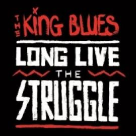 LONG LIVE THE STRUGGLE - KING BLUES
