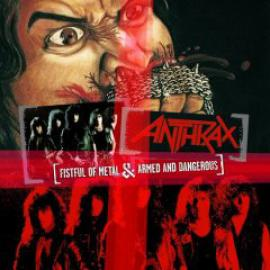 Fistful Of Metal & Armed And Dangerous - Anthrax