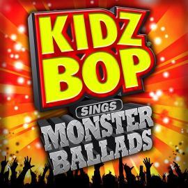 Kidz Bop Sings Monster Ballads - Kidz Bop Kids