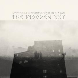 Every Child A Daughter, Every Moon A Sun - The Wooden Sky