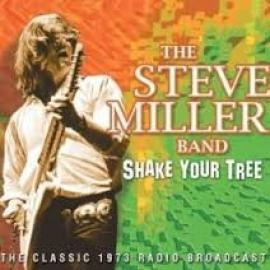 Shake Your Tree (The Classic 1973 Radio Broadcast) - Steve Miller Band