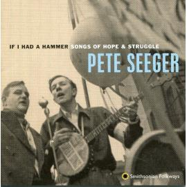 If I Had A Hammer: Songs Of Hope & Struggle - Pete Seeger