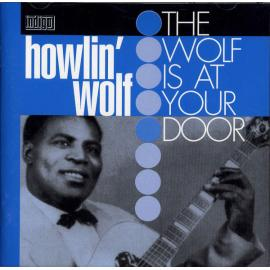 The Wolf Is At Your Door - Howlin' Wolf