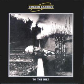 To The Hilt - Golden Earring