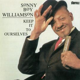 Keep It To Ourselves - Sonny Boy Williamson