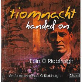 Tiomnacht Handed On - Eoin Ó Riabhaigh