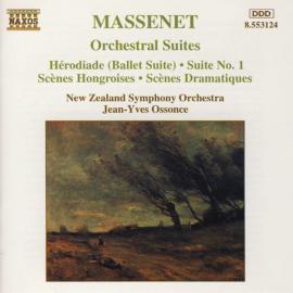 Orchestral Suites: Hérodiade (Ballet Suite) • Suite No. 1 • Scènes Hongroises • Scènes Dramatiques - Jules Massenet