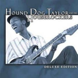 Deluxe Edition - Hound Dog Taylor & The House Rockers