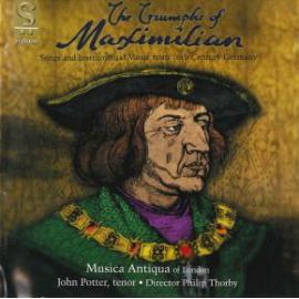 The Triumphs Of Maximilian: Songs And Instrumental Music From 16th Century Germany - Musica Antiqua Of London