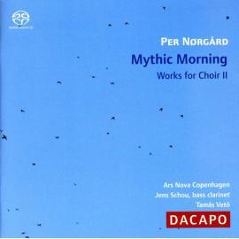 Per Nørgård: Mythic Morning - Works For Choir II - Ars Nova Copenhagen