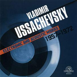 Electronic And Acoustic Works 1957-1972 - Vladimir Ussachevsky