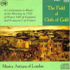 The Field of Cloth of Gold - Musica Antiqua Of London