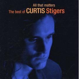 All That Matters - The Best Of Curtis Stigers - Curtis Stigers