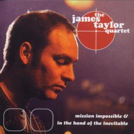 Mission Impossible & In The Hand Of The Inevitable - The James Taylor Quartet