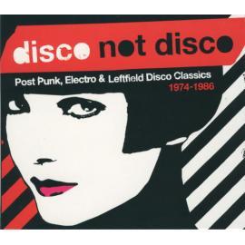 Disco Not Disco (Post Punk, Electro & Leftfield Disco Classics 1974-1986) - Various Production