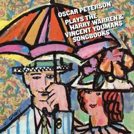 Oscar Peterson Plays The Harry Warren And Vincent Youmans Songbooks - Oscar Peterson