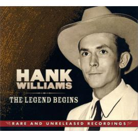 The Legend Begins: Rare And Unreleased Recordings - Hank Williams