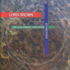 Iconicities (3 Pieces For Percussion And Live Electronics) - Chris Brown