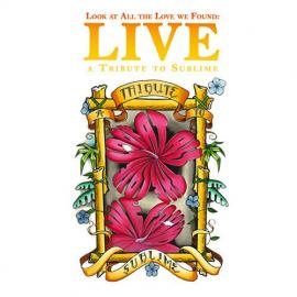 Look At All The Love We Found: A Tribute To Sublime Live - Various Production
